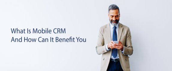 Mobile CRM Software & Benefits