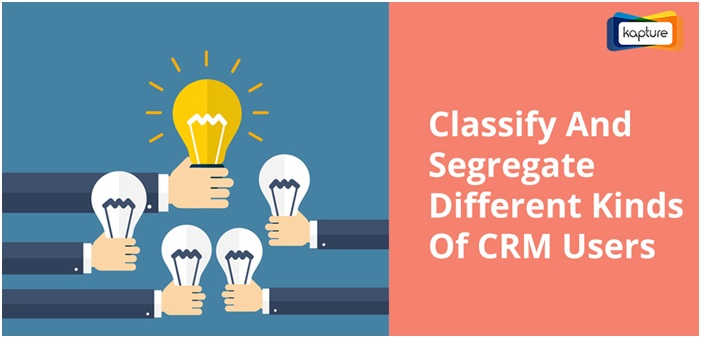 How to Classify and Segregate different Kinds of CRM users?