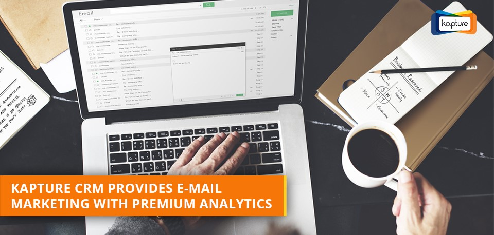 Kapture CRM integrates E-mail marketing with premium analytics: How achieving audience connection is only 1st step?