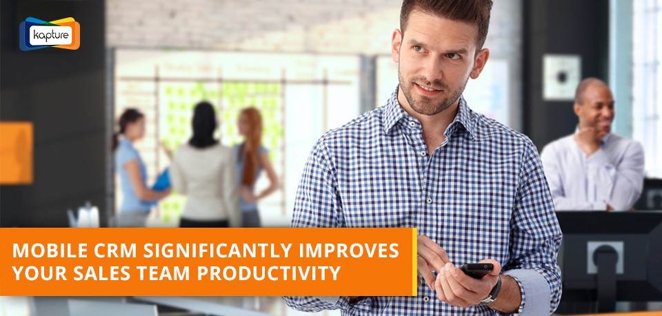 Five Significant ways How Mobile CRM impacts Sales Team Productivity?