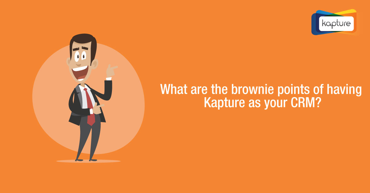 What are the brownie points of having Kapture as your CRM?