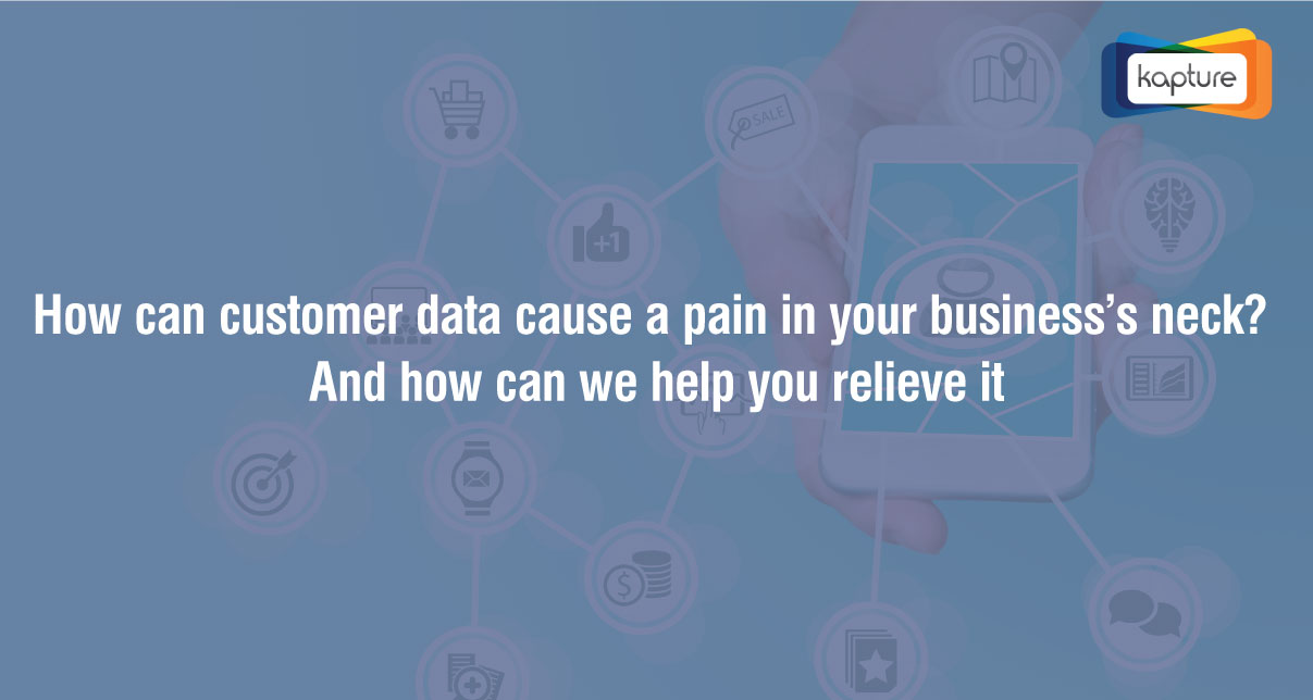 How can customer data cause a pain in your business's neck? And how can we help you relieve it?