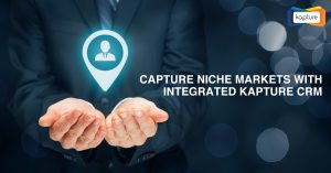 Capture Niche Markets with Integrated Kapture CRM – The Match made in Marketing Heaven