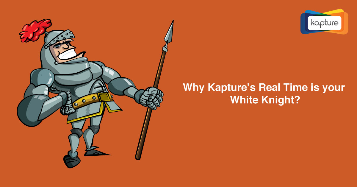 Why Kapture's Real Time is your White Knight?