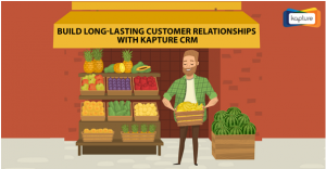 Let Kapture CRM and your Local Shopkeeper help you Build Lasting Customer Relationships