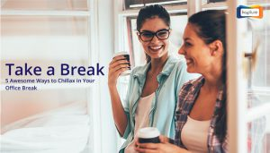 Take a Break – 5 Awesome Ways to Chillax in Your Office Break