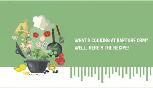 What's Cooking at Kapture CRM? Well, here's the Recipe!