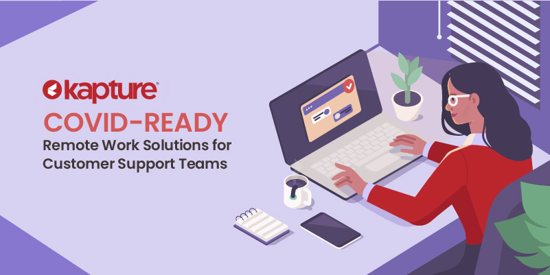 Covid-ready Remote Work Solutions for Customer Support Teams