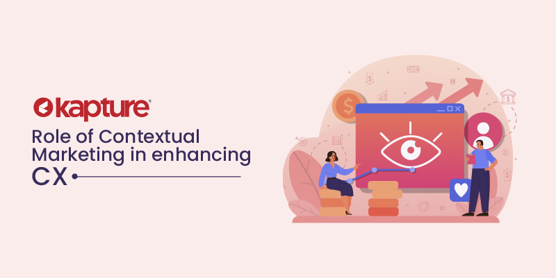 Role of Contextual marketing in enhancing CX