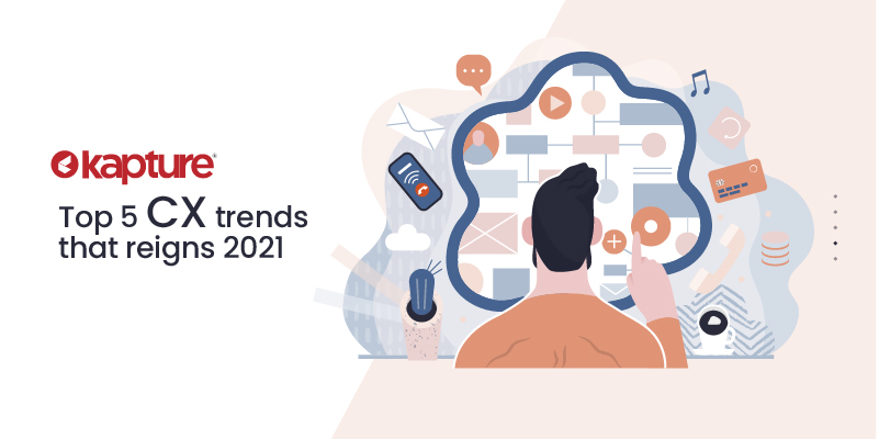 Top 5 CX Trends that reigns 2021